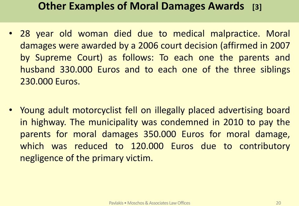 000 Euros and to each one of the three siblings 230.000 Euros. Young adult motorcyclist fell on illegally placed advertising board in highway.