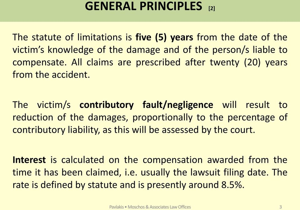 The victim/s contributory fault/negligence will result to reduction of the damages, proportionally to the percentage of contributory liability, as this will be