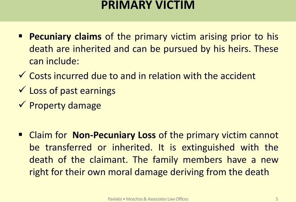 Non-Pecuniary Loss of the primary victim cannot be transferred or inherited. It is extinguished with the death of the claimant.