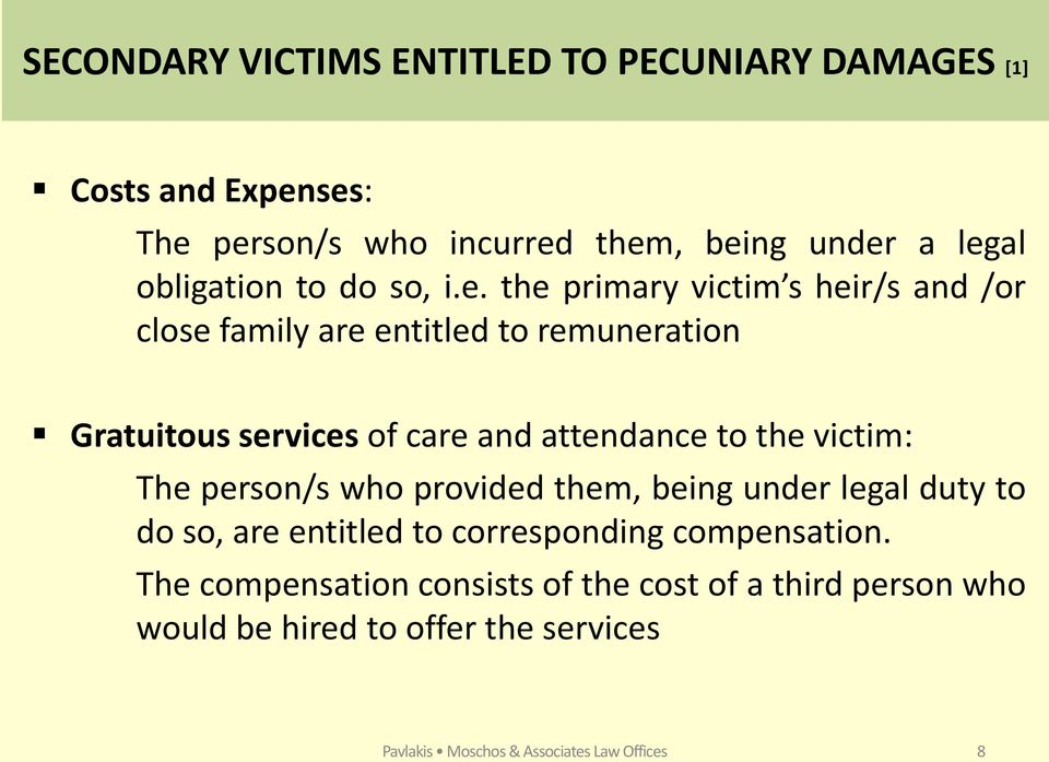 the primary victim s heir/s and /or close family are entitled to remuneration Gratuitous services of care and attendance to the