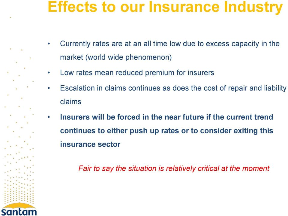 of repair and liability claims Insurers will be forced in the near future if the current trend continues to either