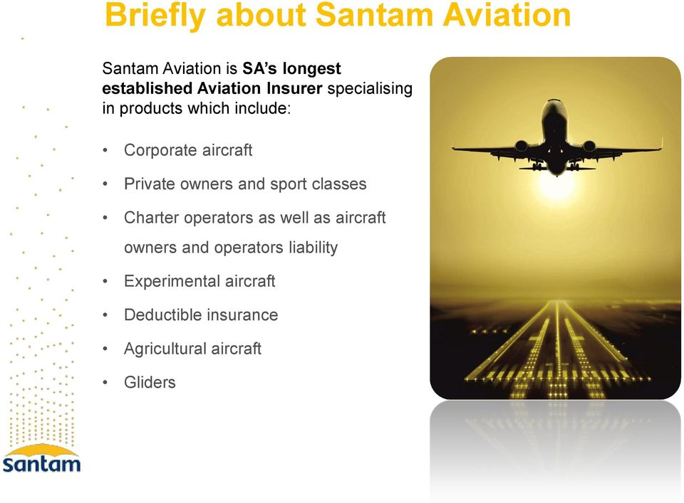 Private owners and sport classes Charter operators as well as aircraft owners