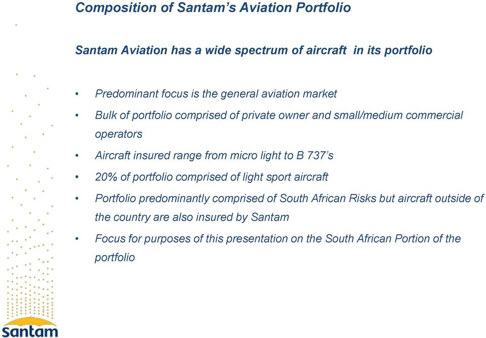 micro light to B 737 s 20% of portfolio comprised of light sport aircraft Portfolio predominantly comprised of South African Risks but