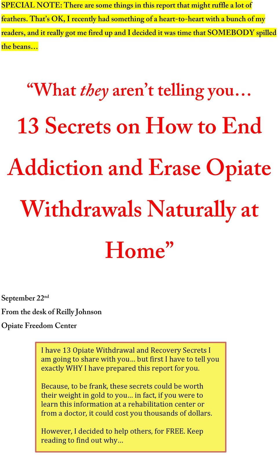 you 13 Secrets on How to End Addiction and Erase Opiate Withdrawals Naturally at Home September 22 nd From the desk of Reilly Johnson Opiate Freedom Center I have 13 Opiate Withdrawal and Recovery