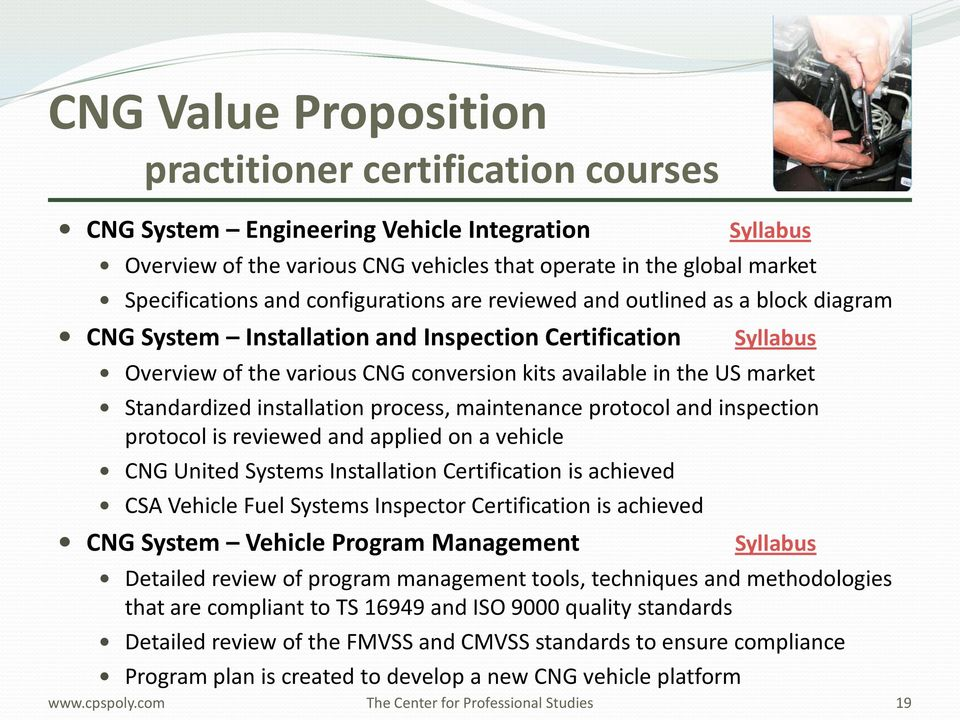 process, maintenance protocol and inspection protocol is reviewed and applied on a vehicle CNG United Systems Installation Certification is achieved CSA Vehicle Fuel Systems Inspector Certification