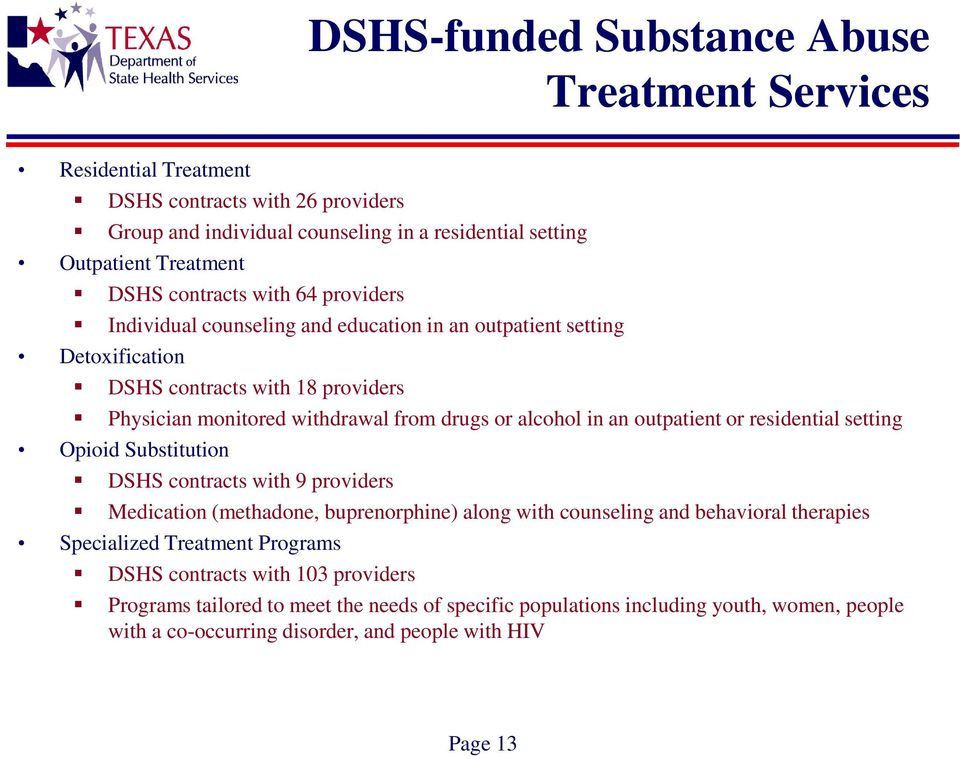 in an outpatient or residential setting Opioid Substitution DSHS contracts with 9 providers Medication (methadone, buprenorphine) along with counseling and behavioral therapies Specialized