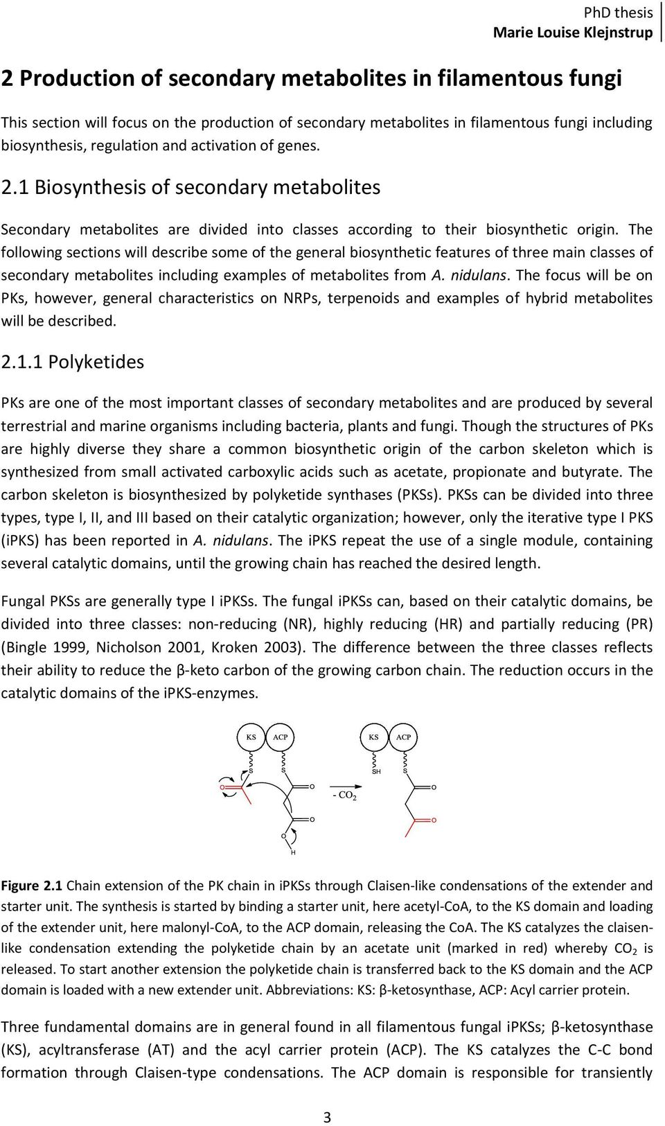 The following sections will describe some of the general biosynthetic features of three main classes of secondary metabolites including examples of metabolites from A. nidulans.