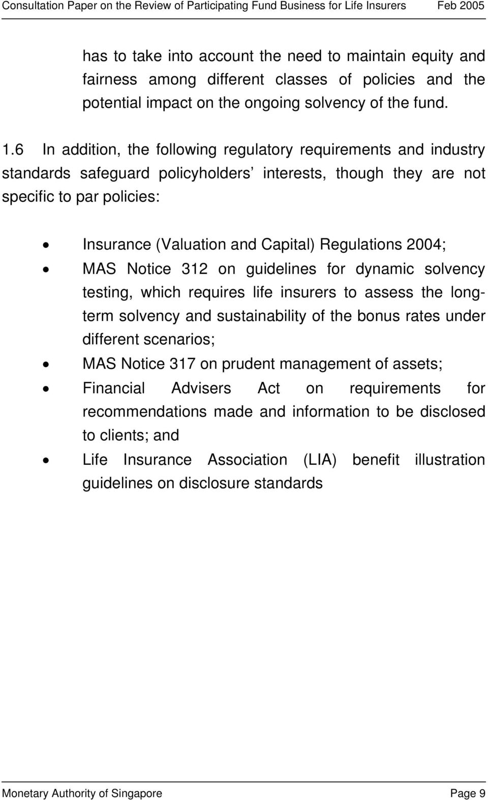 Regulations 2004; MAS Notice 312 on guidelines for dynamic solvency testing, which requires life insurers to assess the longterm solvency and sustainability of the bonus rates under different