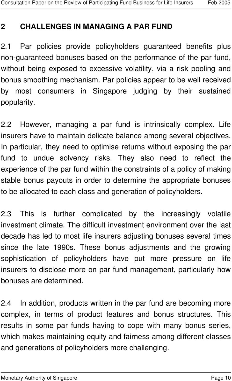 bonus smoothing mechanism. Par policies appear to be well received by most consumers in Singapore judging by their sustained popularity. 2.2 However, managing a par fund is intrinsically complex.