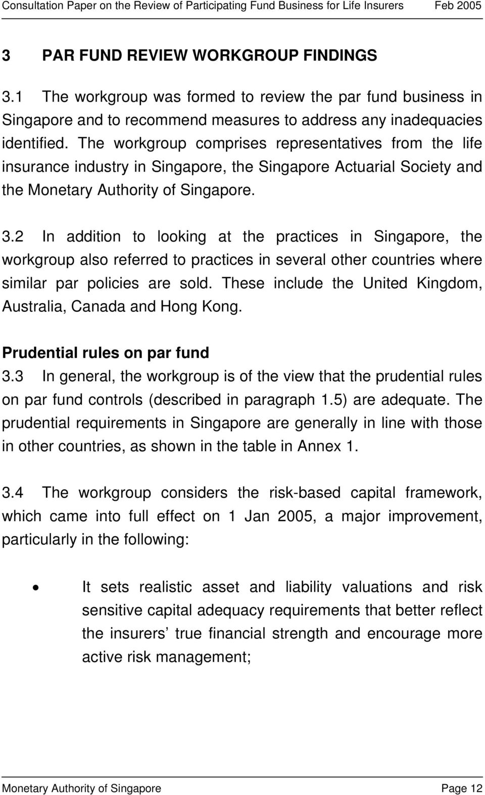 2 In addition to looking at the practices in Singapore, the workgroup also referred to practices in several other countries where similar par policies are sold.