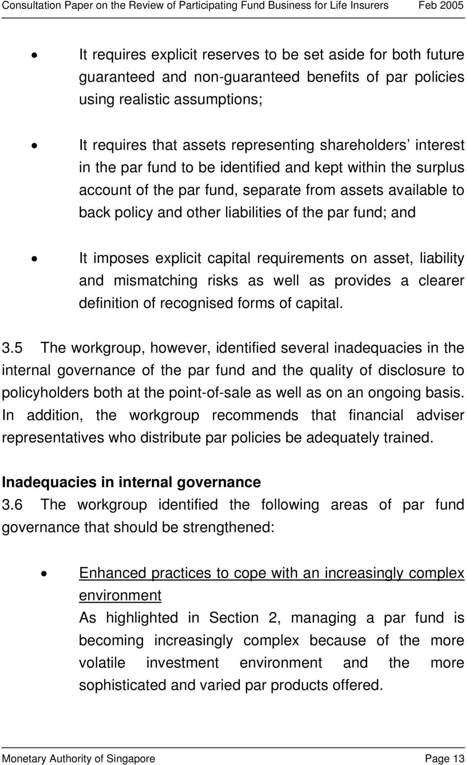 explicit capital requirements on asset, liability and mismatching risks as well as provides a clearer definition of recognised forms of capital. 3.