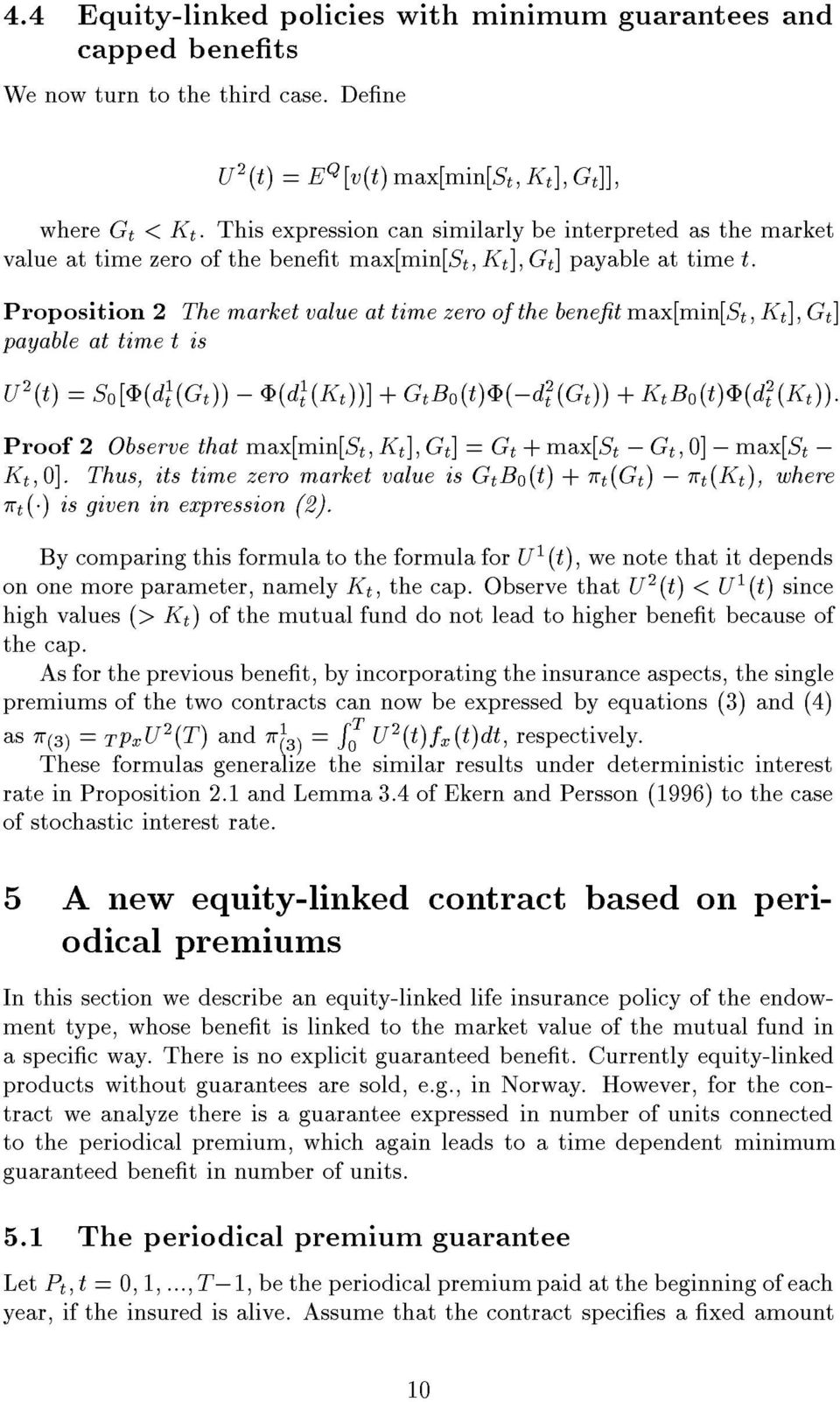 Proposition 2 The market value at time zero of the benet max[min[s t ;K t ];G t ] payable at time t is U 2 (t) =S 0 [(d 1 t(g t )), (d 1 t(k t ))] + G t B 0 (t)(,d 2 t (G t )) + K t B 0 (t)(d 2 t (K