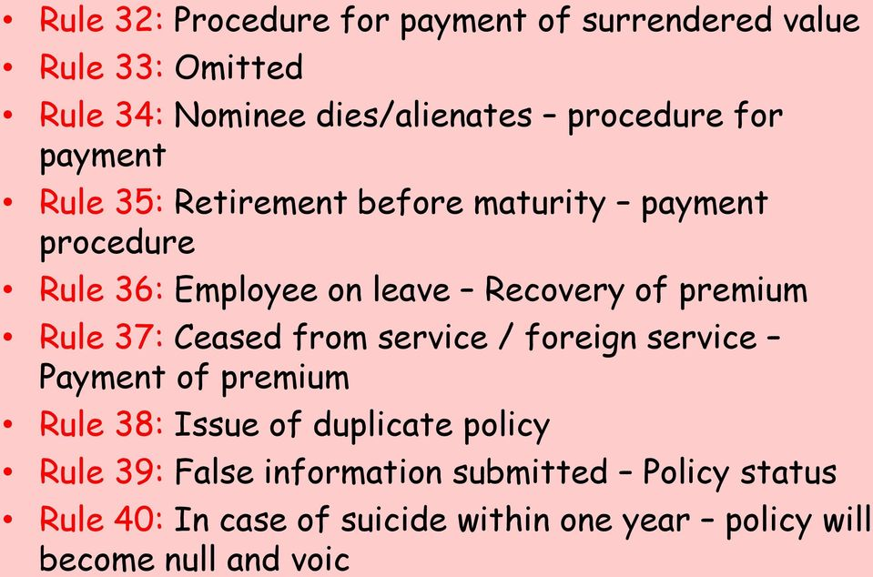 Rule 37: Ceased from service / foreign service Payment of premium Rule 38: Issue of duplicate policy Rule 39: