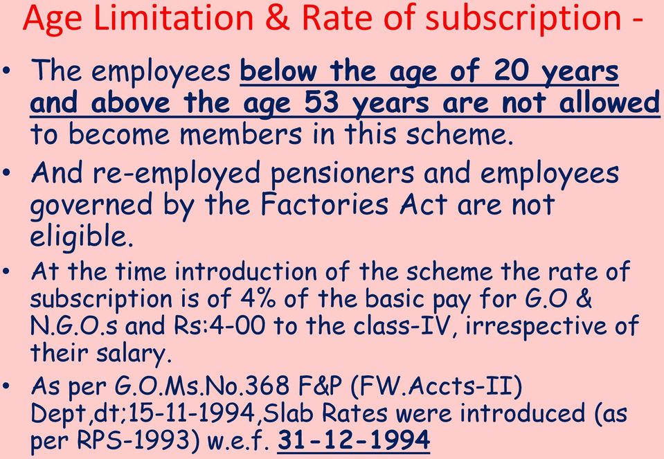 At the time introduction of the scheme the rate of subscription is of 4% of the basic pay for G.O