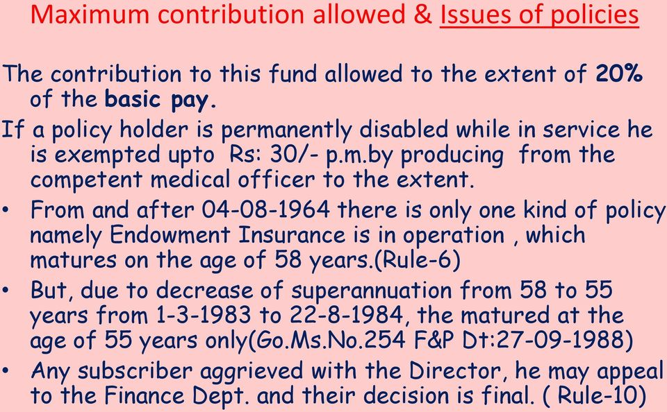 From and after 04-08-1964 there is only one kind of policy namely Endowment Insurance is in operation, which matures on the age of 58 years.