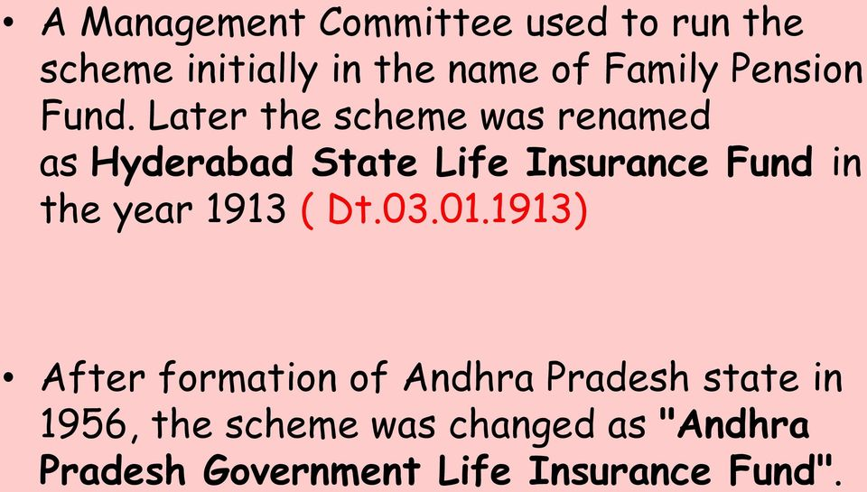 Later the scheme was renamed as Hyderabad State Life Insurance Fund in the year