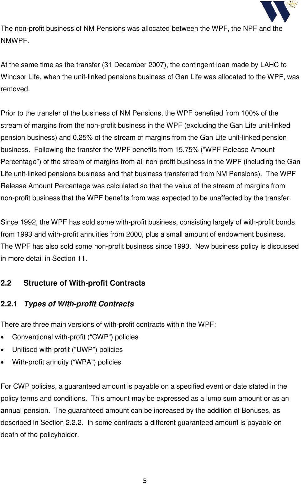Prior to the transfer of the business of NM Pensions, the WPF benefited from 100% of the stream of margins from the non-profit business in the WPF (excluding the Gan Life unit-linked pension