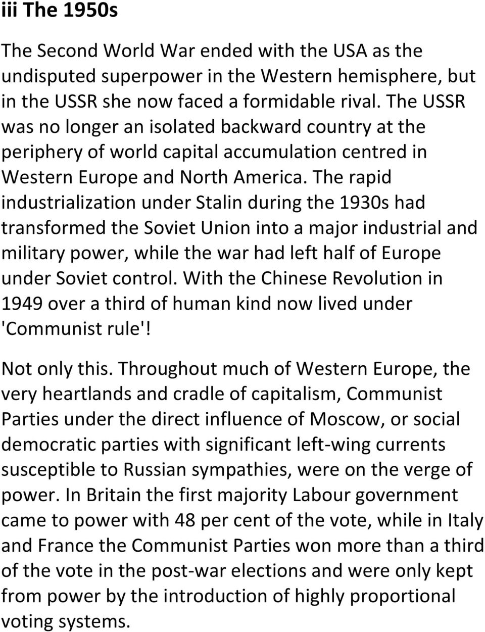 The rapid industrialization under Stalin during the 1930s had transformed the Soviet Union into a major industrial and military power, while the war had left half of Europe under Soviet control.