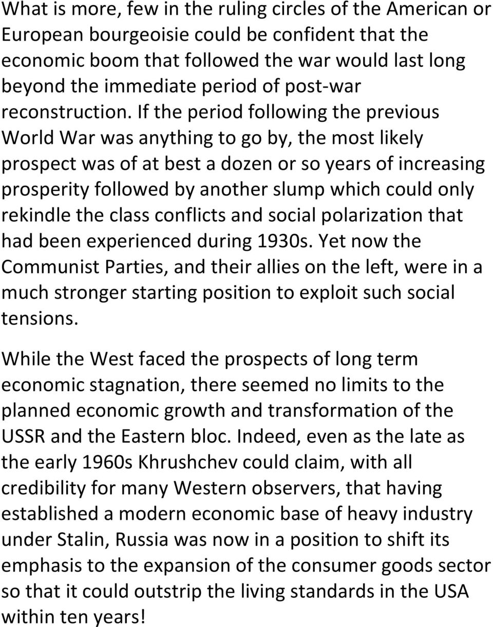 If the period following the previous World War was anything to go by, the most likely prospect was of at best a dozen or so years of increasing prosperity followed by another slump which could only