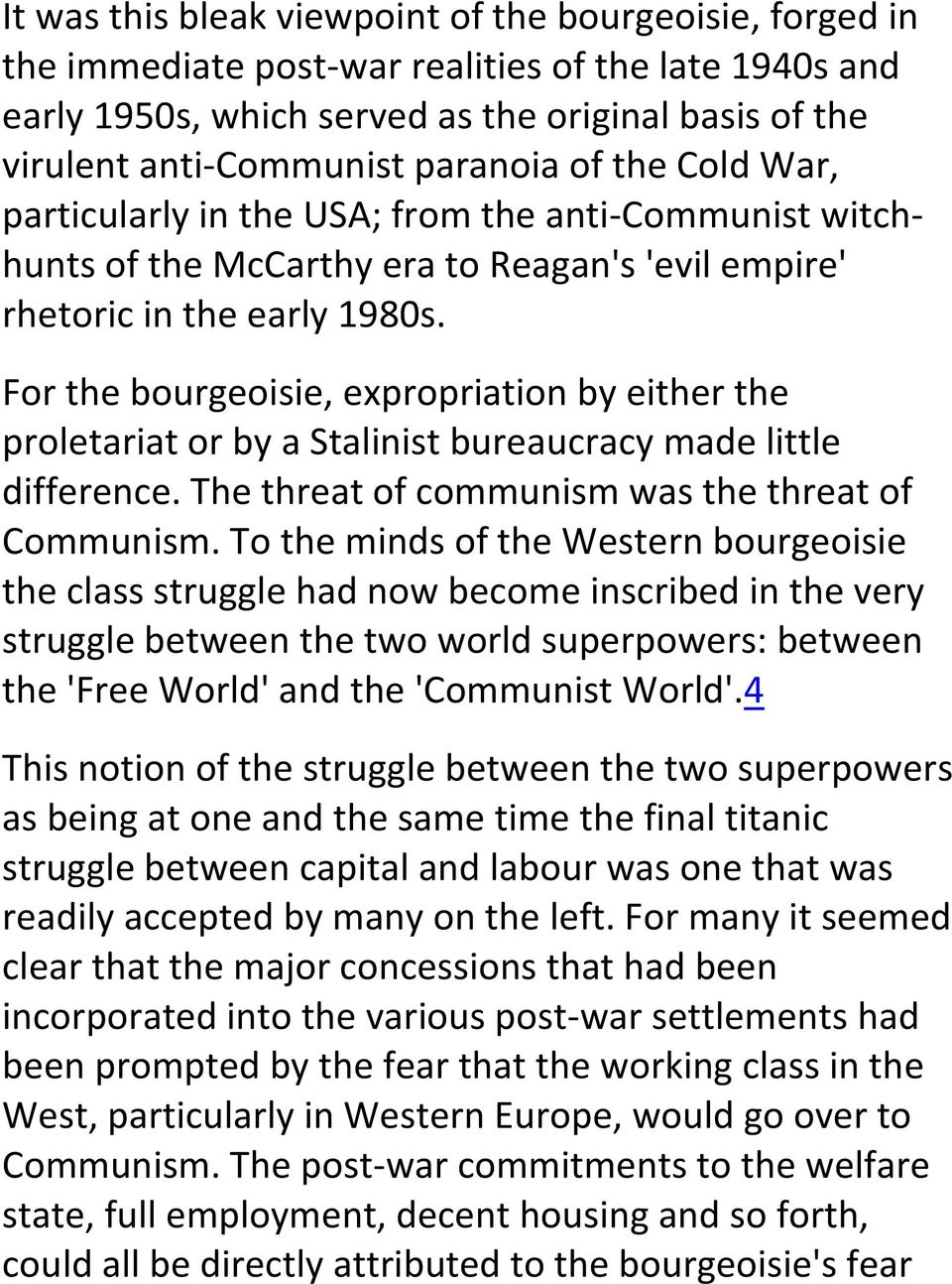 For the bourgeoisie, expropriation by either the proletariat or by a Stalinist bureaucracy made little difference. The threat of communism was the threat of Communism.