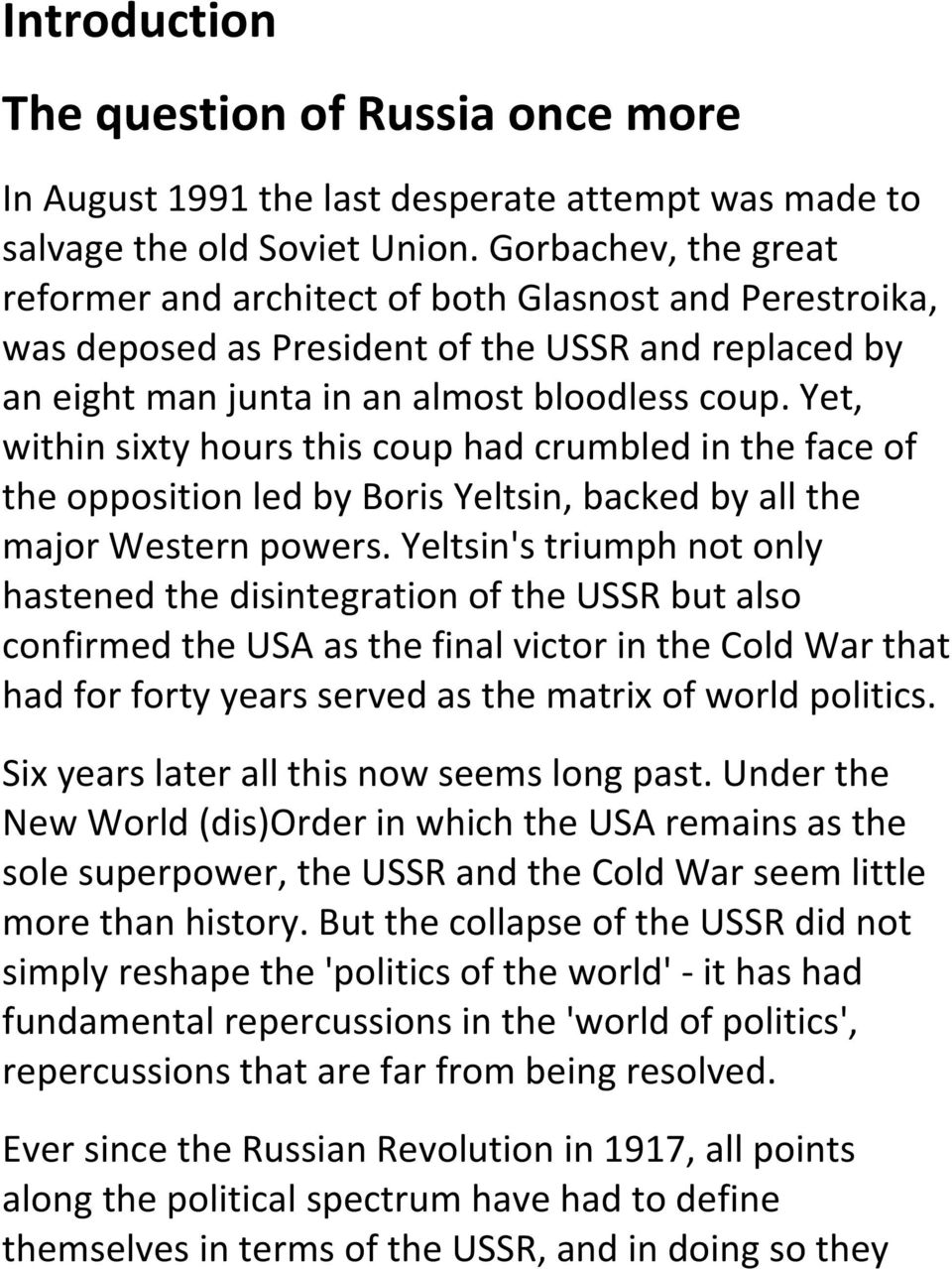 Yet, within sixty hours this coup had crumbled in the face of the opposition led by Boris Yeltsin, backed by all the major Western powers.