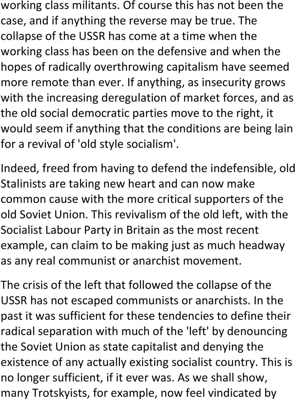 If anything, as insecurity grows with the increasing deregulation of market forces, and as the old social democratic parties move to the right, it would seem if anything that the conditions are being