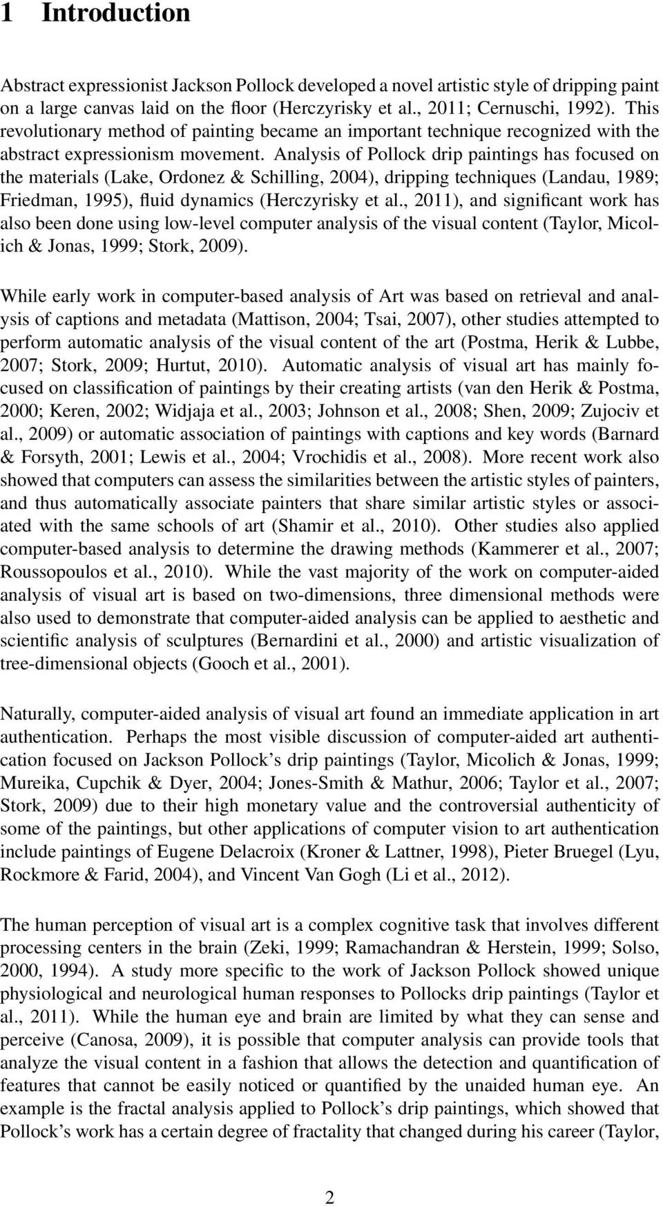 Analysis of Pollock drip paintings has focused on the materials (Lake, Ordonez & Schilling, 2004), dripping techniques (Landau, 1989; Friedman, 1995), fluid dynamics (Herczyrisky et al.