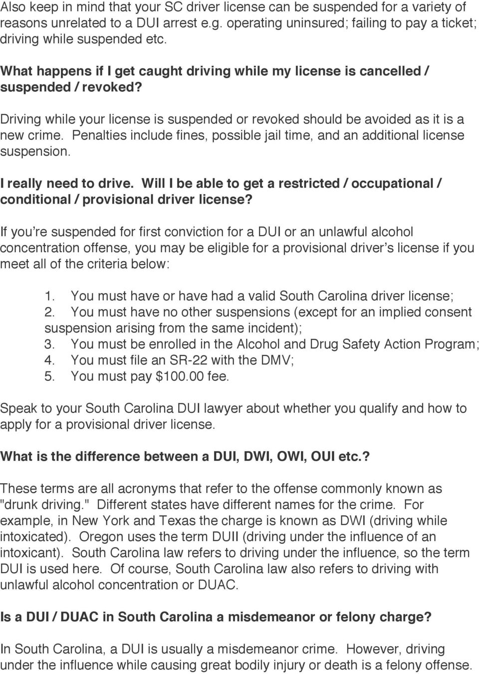 Penalties include fines, possible jail time, and an additional license suspension. I really need to drive. Will I be able to get a restricted / occupational / conditional / provisional driver license?