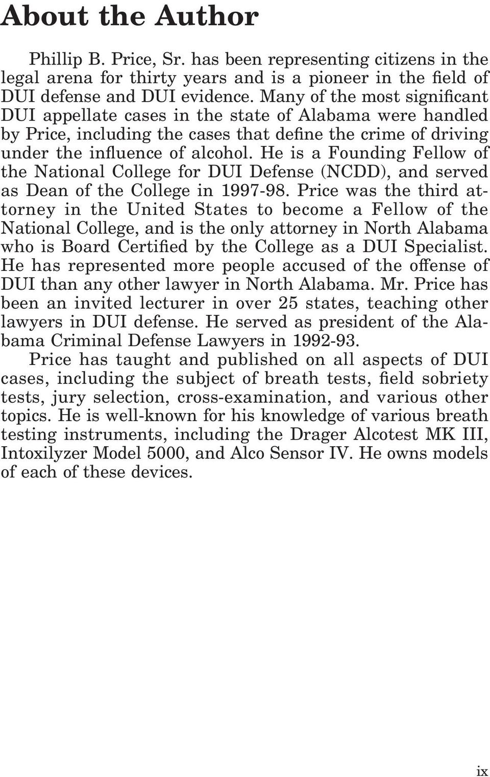 He is a Founding Fellow of the National College for DUI Defense (NCDD), and served as Dean of the College in 1997-98.