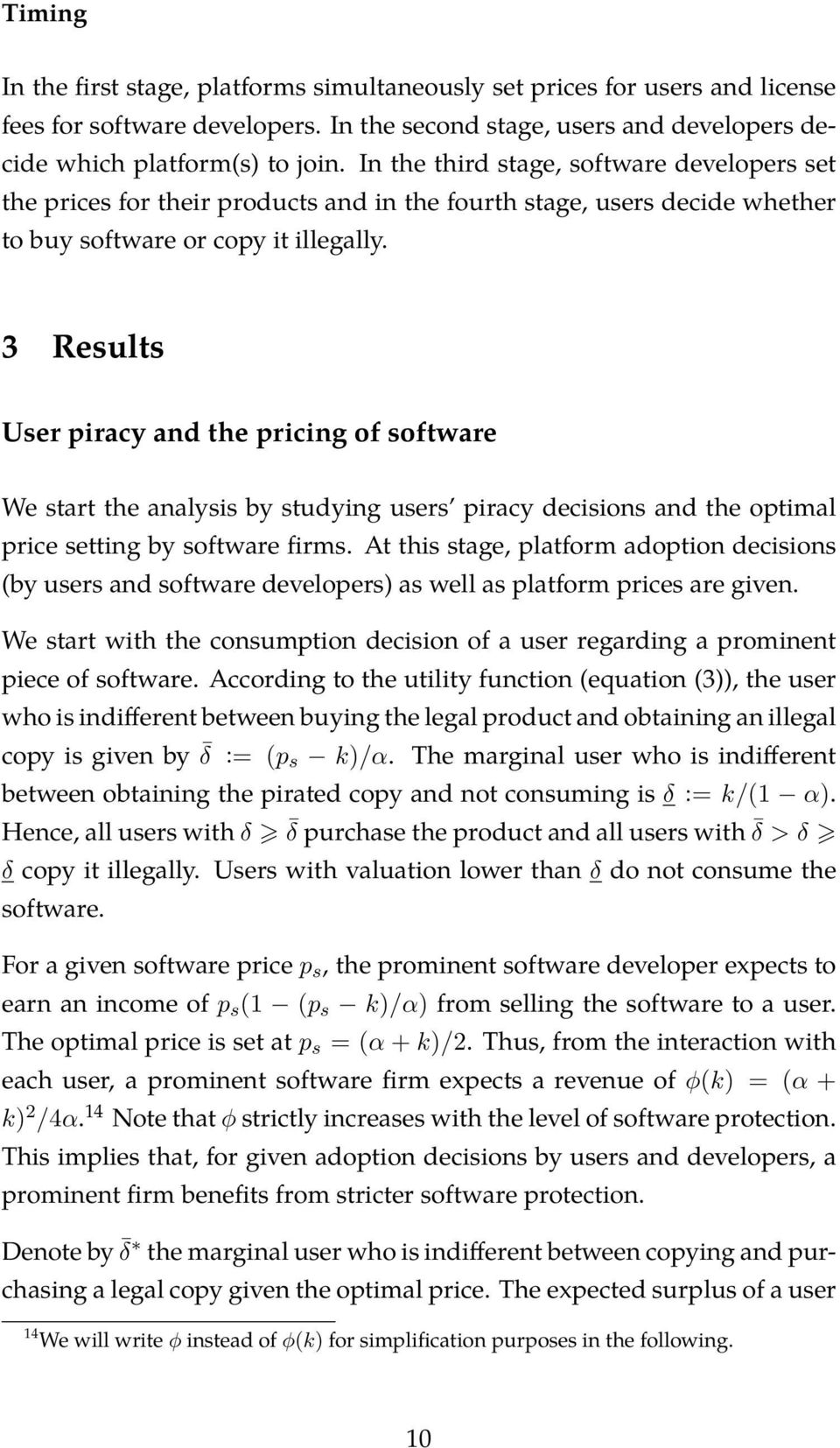 3 Results User piracy and the pricing of software We start the analysis by studying users piracy decisions and the optimal price setting by software firms.