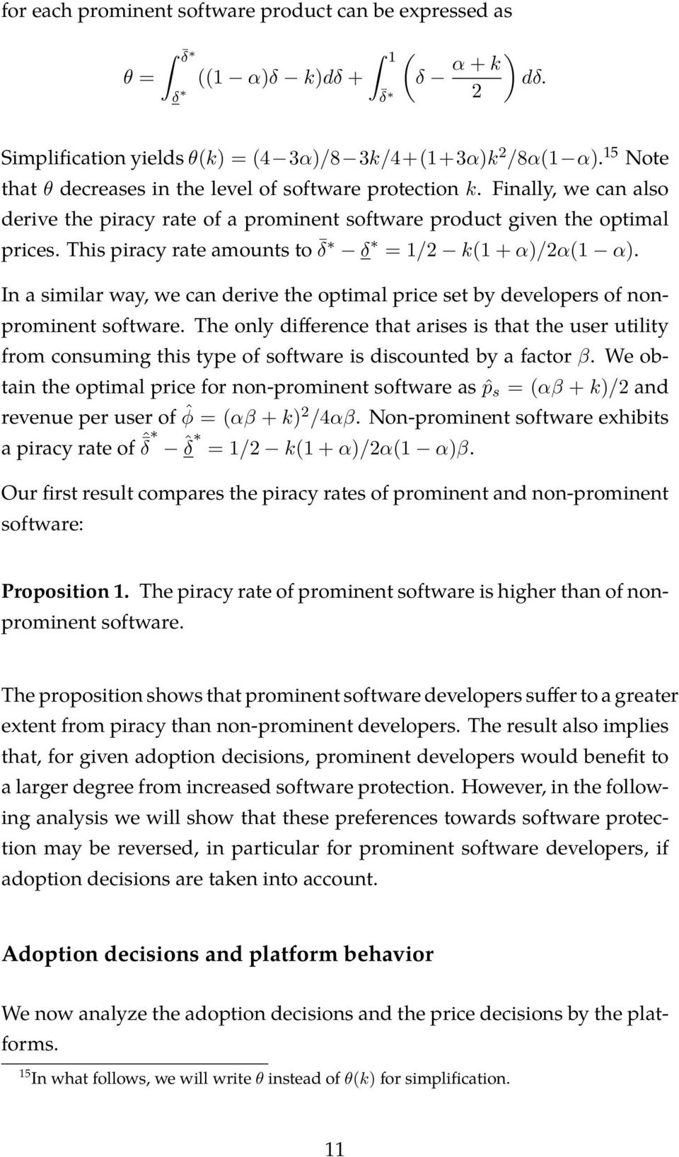This piracy rate amounts to δ δ = 1/2 k(1 + α)/2α(1 α). In a similar way, we can derive the optimal price set by developers of nonprominent software.