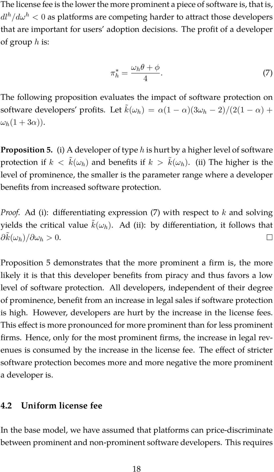 Let k(ω h ) = α(1 α)(3ω h 2)/(2(1 α) + ω h (1 + 3α)). Proposition 5. (i) A developer of type h is hurt by a higher level of software protection if k < k(ω h ) and benefits if k > k(ω h ).