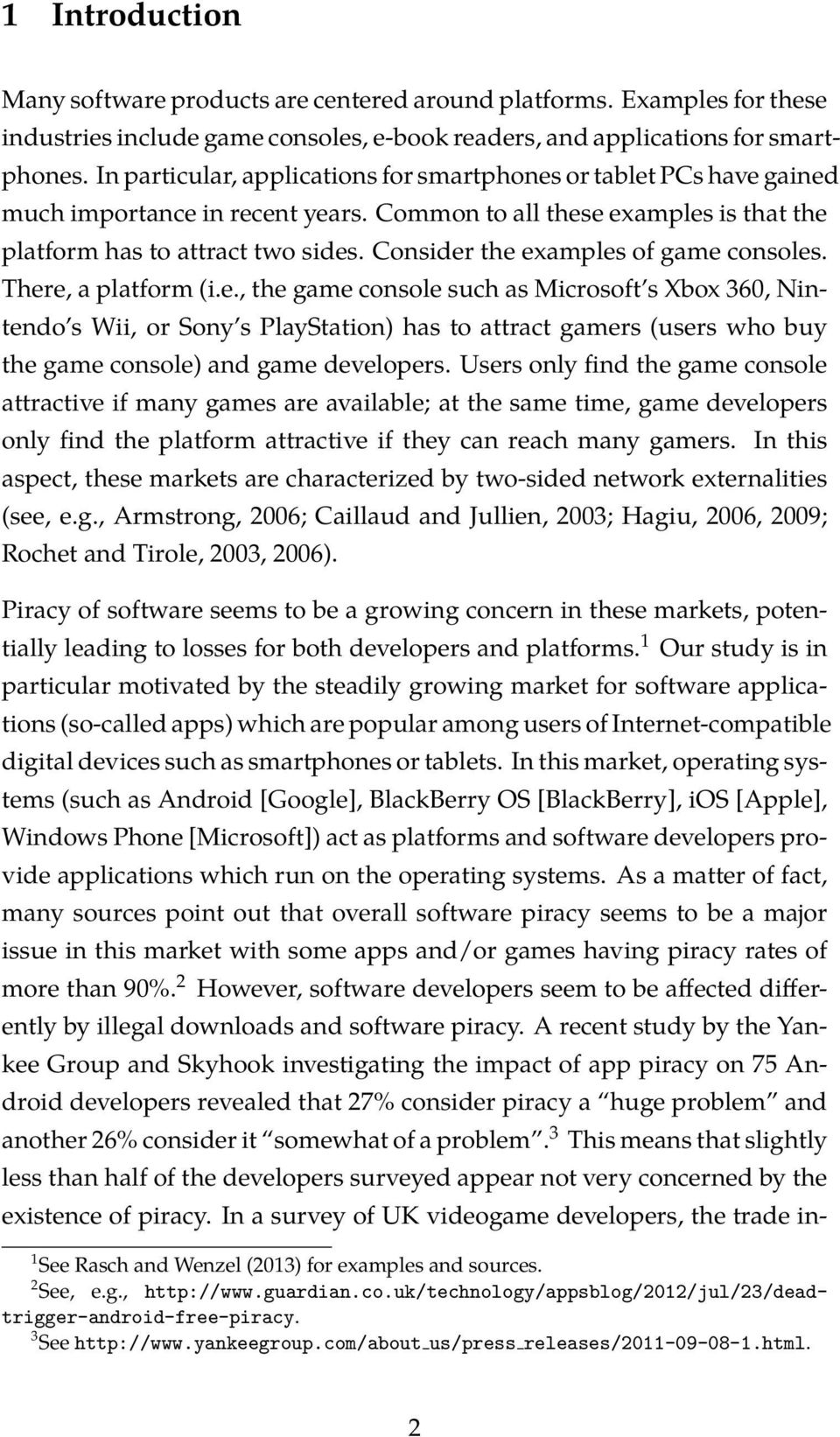 Consider the examples of game consoles. There, a platform (i.e., the game console such as Microsoft s Xbox 360, Nintendo s Wii, or Sony s PlayStation) has to attract gamers (users who buy the game console) and game developers.
