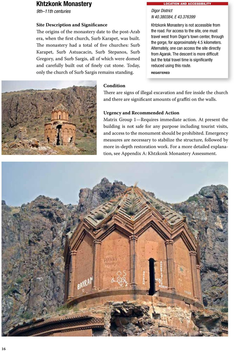 Today, only the church of Surb Sargis remains standing. LOCATION AND ACCESSIBILITY Digor District N 40.380384, E 43.376399 Khtzkonk Monastery is not accessible from the road.