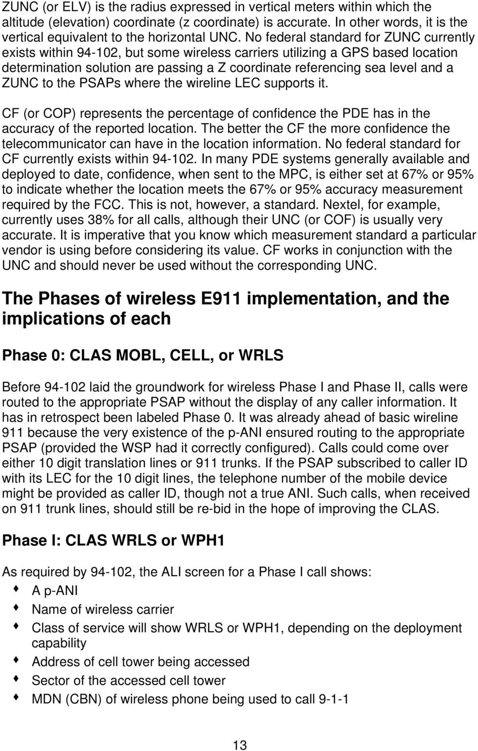 No federal standard for ZUNC currently exists within 94-102, but some wireless carriers utilizing a GPS based location determination solution are passing a Z coordinate referencing sea level and a