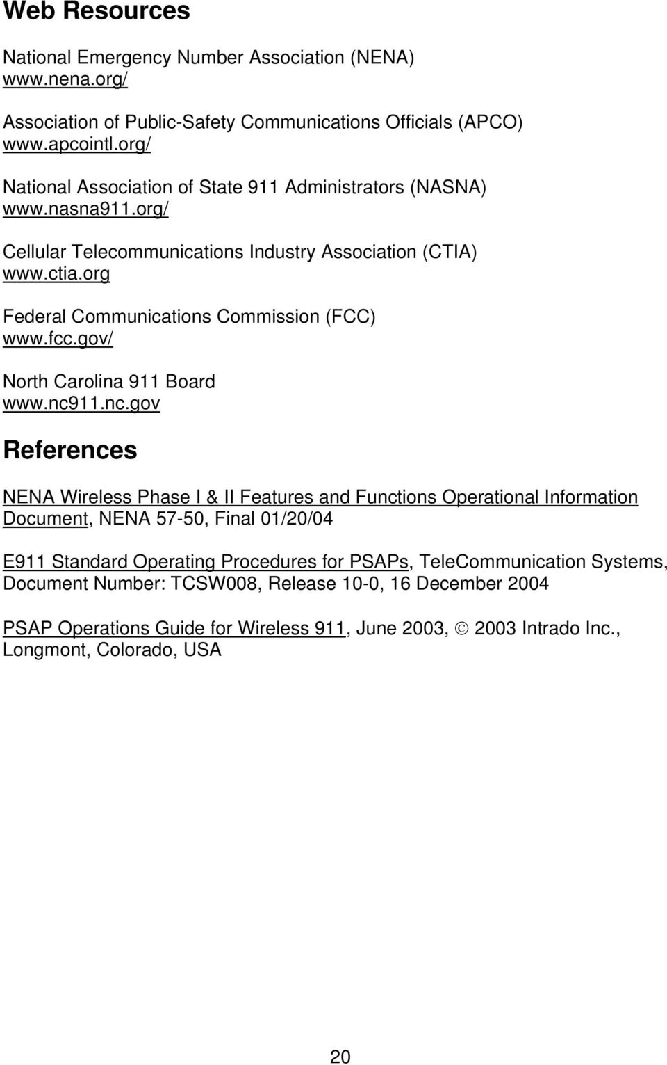 org Federal Communications Commission (FCC) www.fcc.gov/ North Carolina 911 Board www.nc9