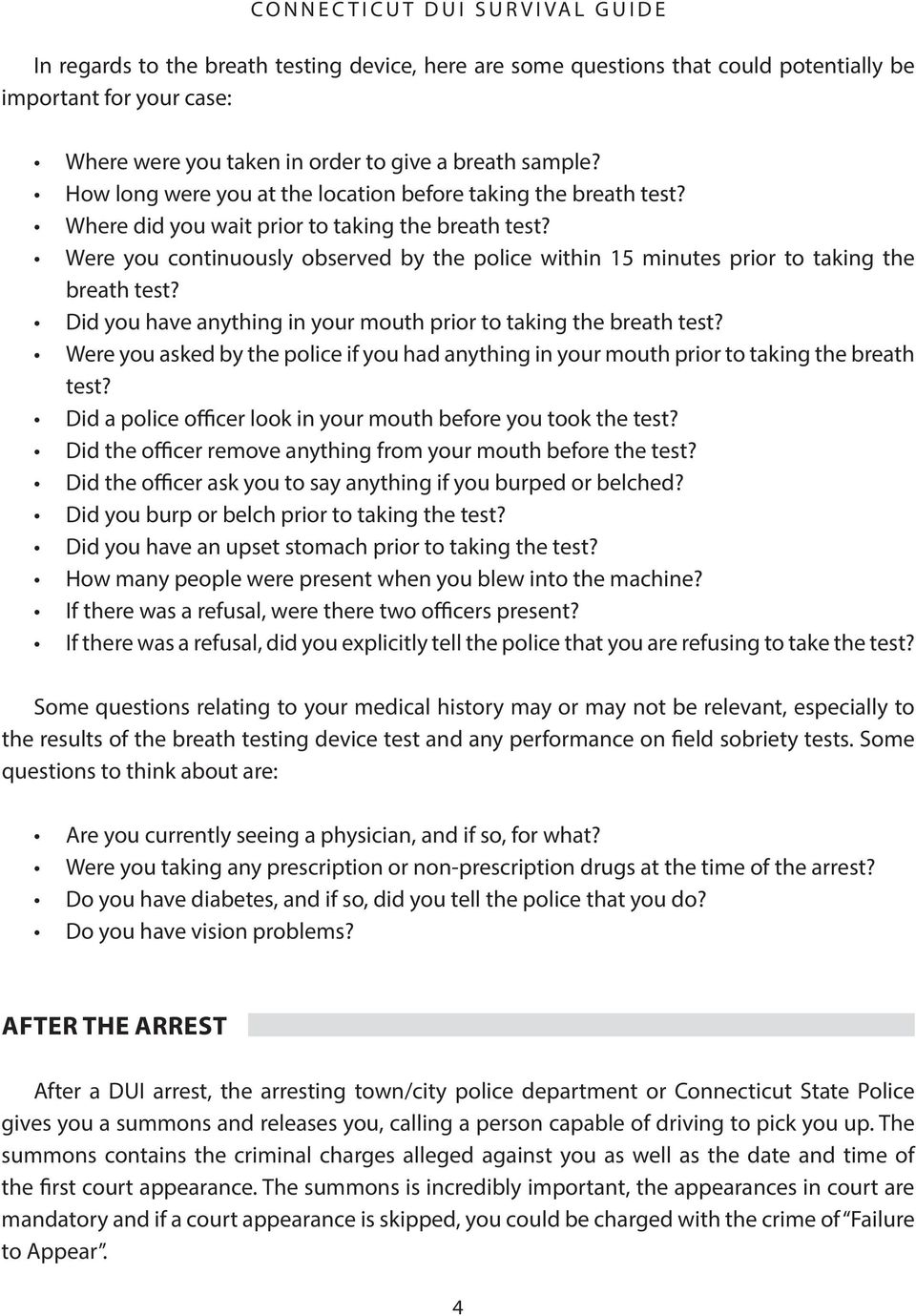 test? Some questions relating to your medical history may or may not be relevant, especially to the results of the breath testing device test and any performance on field sobriety tests.