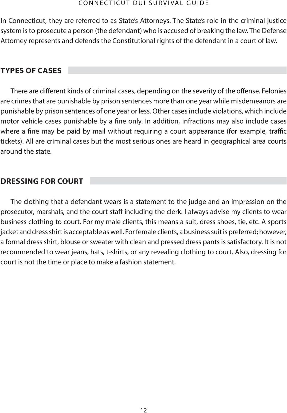 TYPES OF CASES There are different kinds of criminal cases, depending on the severity of the offense.