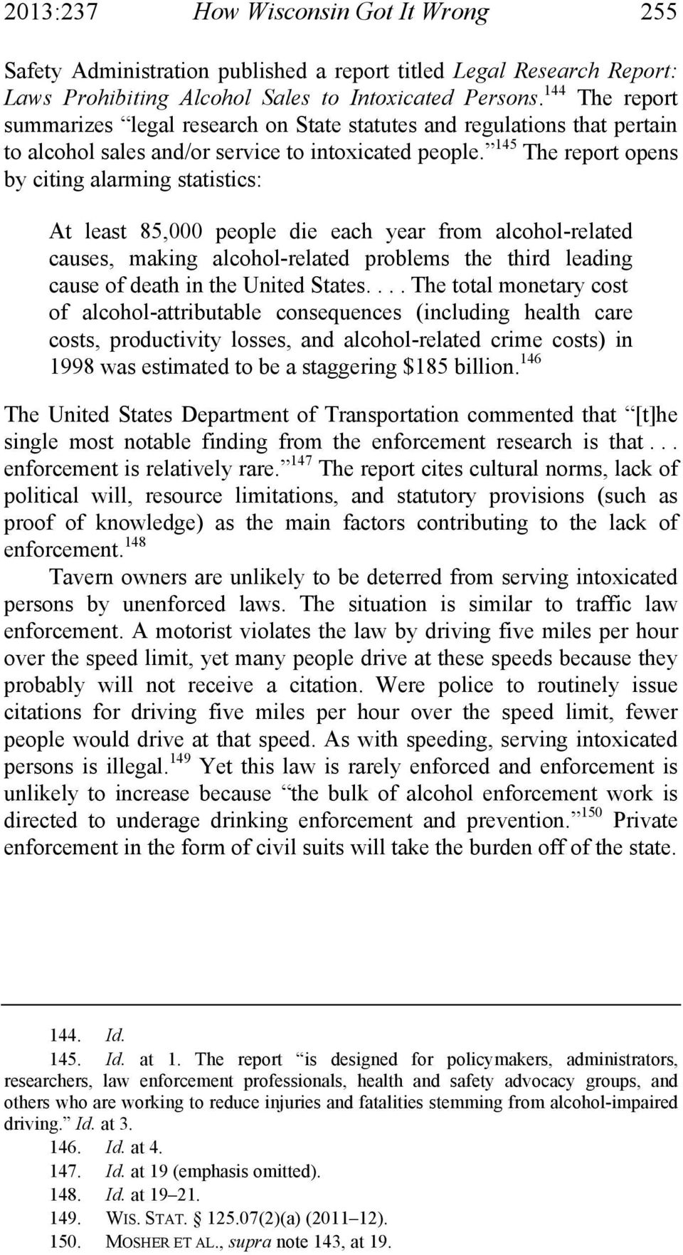 145 The report opens by citing alarming statistics: At least 85,000 people die each year from alcohol-related causes, making alcohol-related problems the third leading cause of death in the United