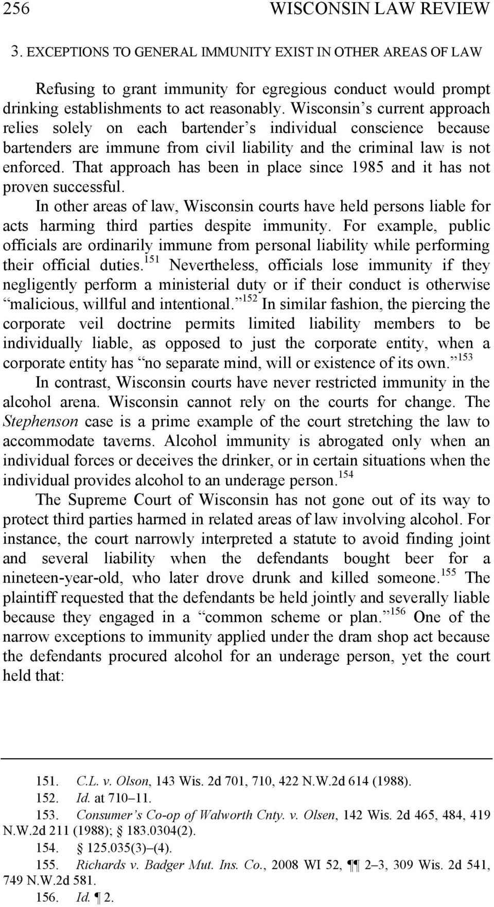 That approach has been in place since 1985 and it has not proven successful. In other areas of law, Wisconsin courts have held persons liable for acts harming third parties despite immunity.