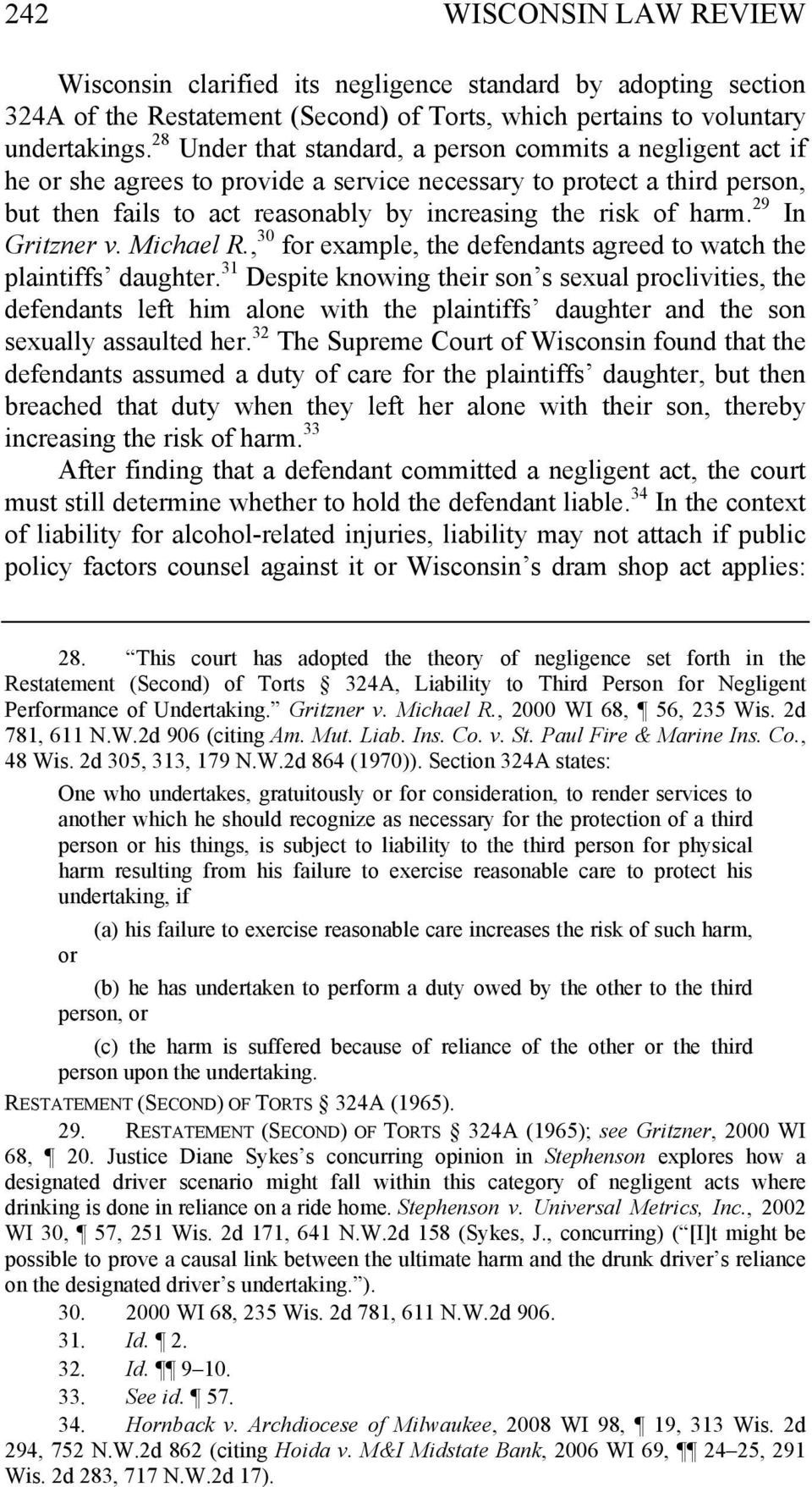 29 In Gritzner v. Michael R., 30 for example, the defendants agreed to watch the plaintiffs daughter.