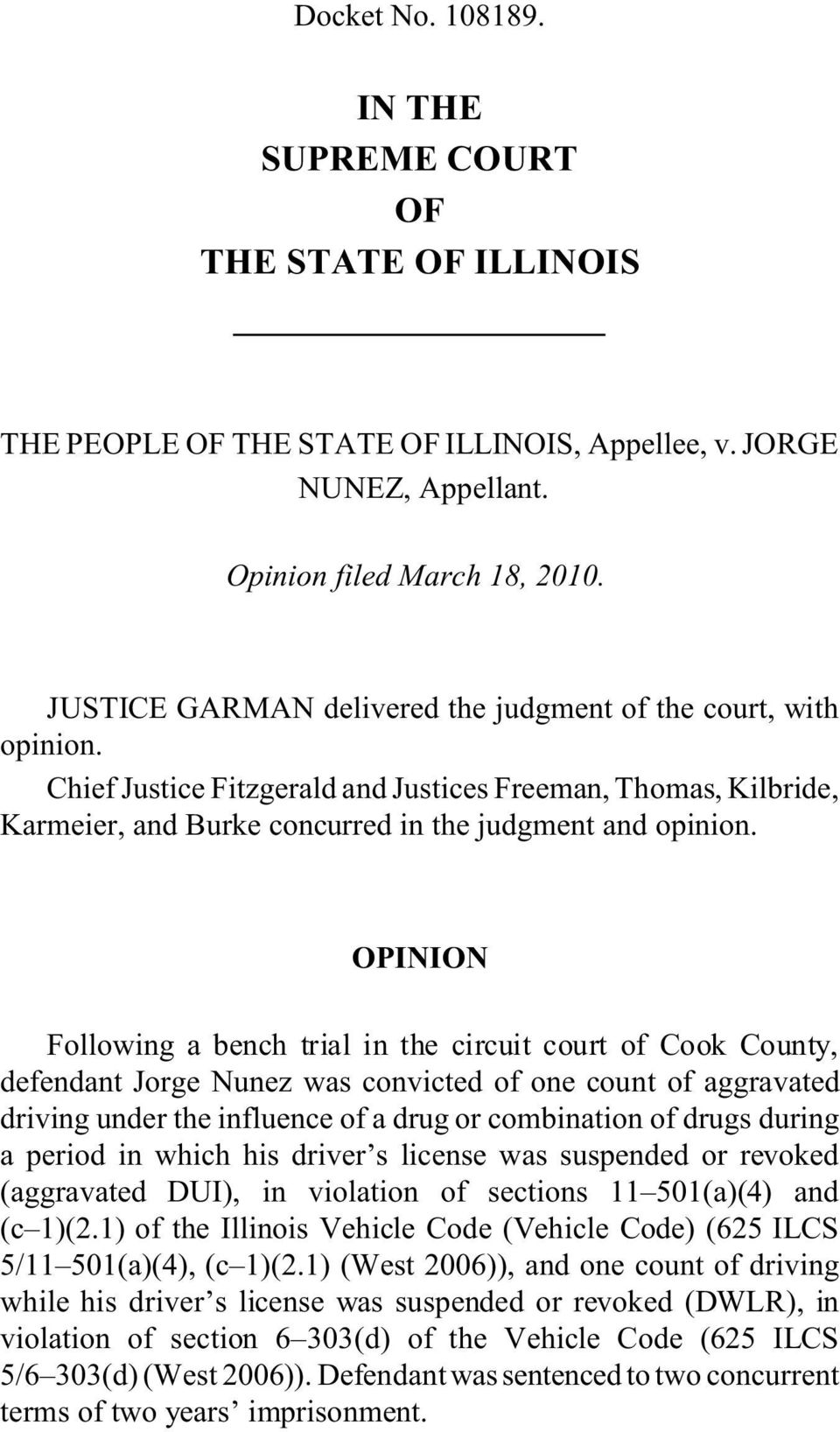 OPINION Following a bench trial in the circuit court of Cook County, defendant Jorge Nunez was convicted of one count of aggravated driving under the influence of a drug or combination of drugs