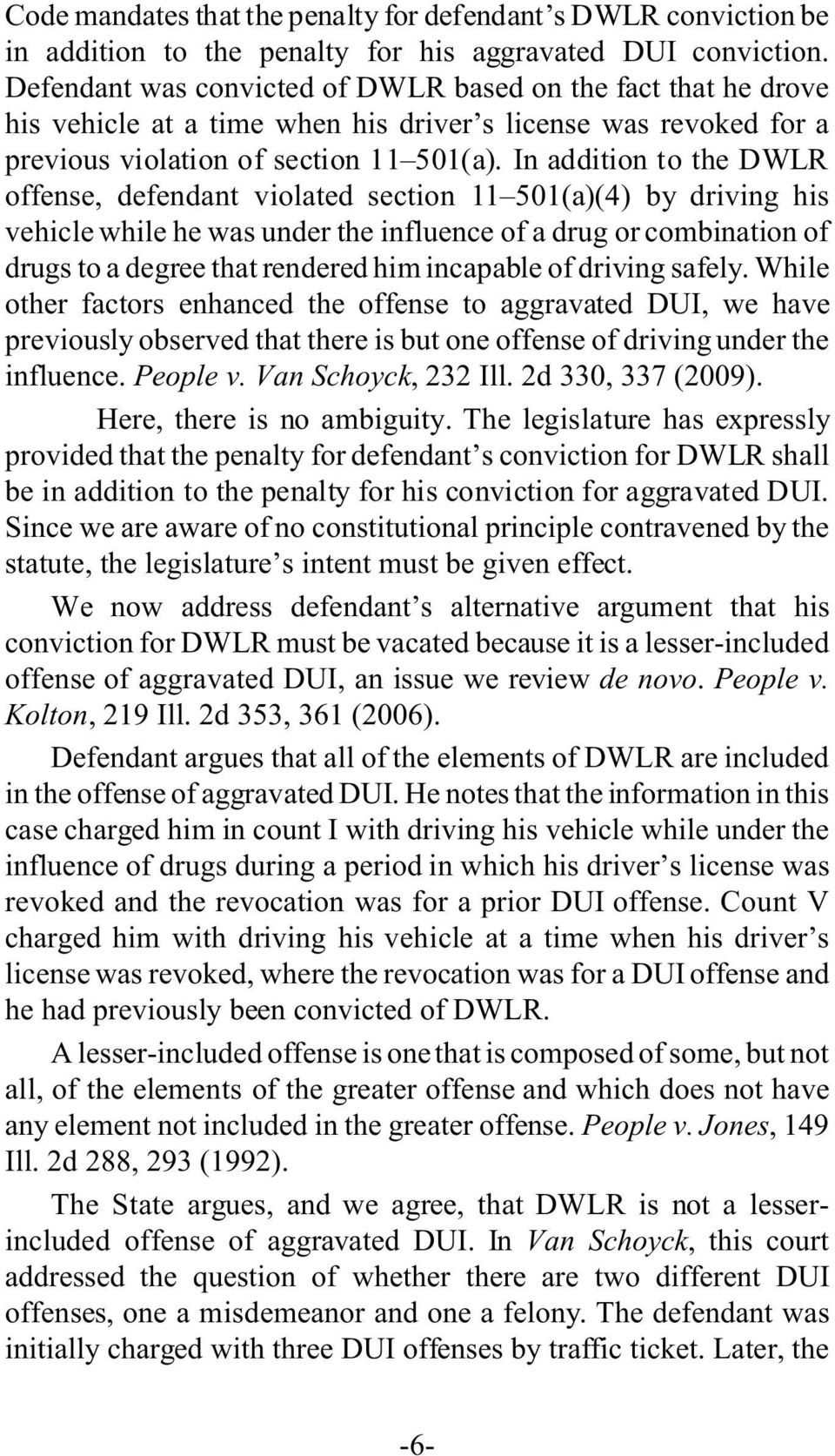 In addition to the DWLR offense, defendant violated section 11 501(a)(4) by driving his vehicle while he was under the influence of a drug or combination of drugs to a degree that rendered him
