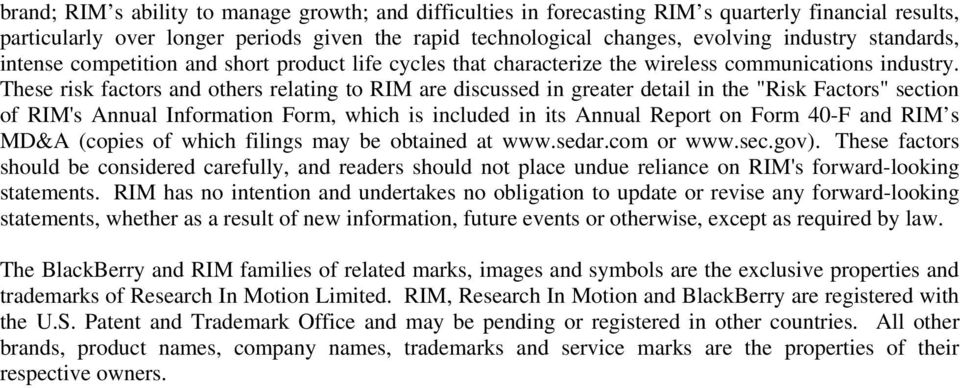 "These risk factors and others relating to RIM are discussed in greater detail in the ""Risk Factors"" section of RIM's Annual Information Form, which is included in its Annual Report on Form 40-F and"
