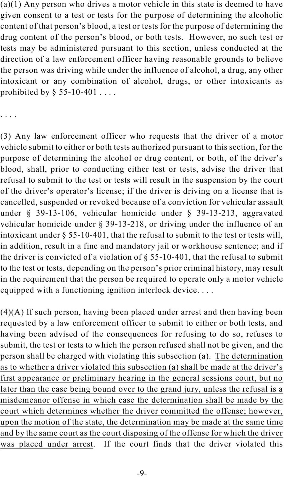 However, no such test or tests may be administered pursuant to this section, unless conducted at the direction of a law enforcement officer having reasonable grounds to believe the person was driving