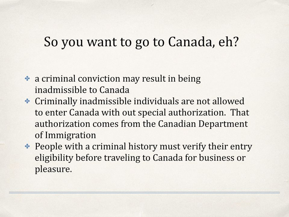 individuals are not allowed to enter Canada with out special authorization.