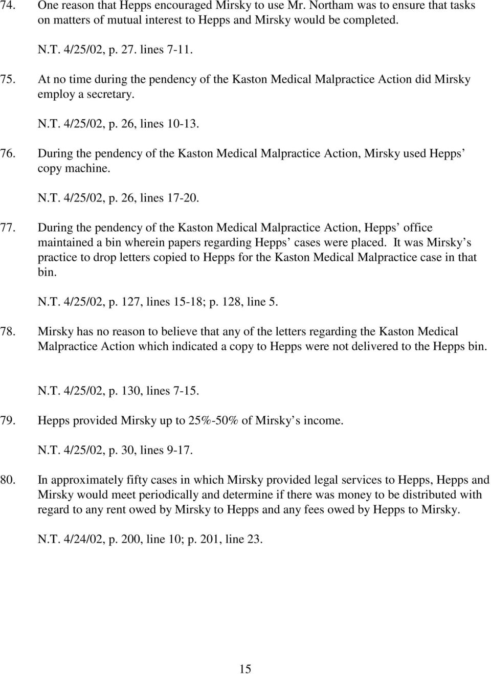 During the pendency of the Kaston Medical Malpractice Action, Mirsky used Hepps copy machine. N.T. 4/25/02, p. 26, lines 17-20. 77.