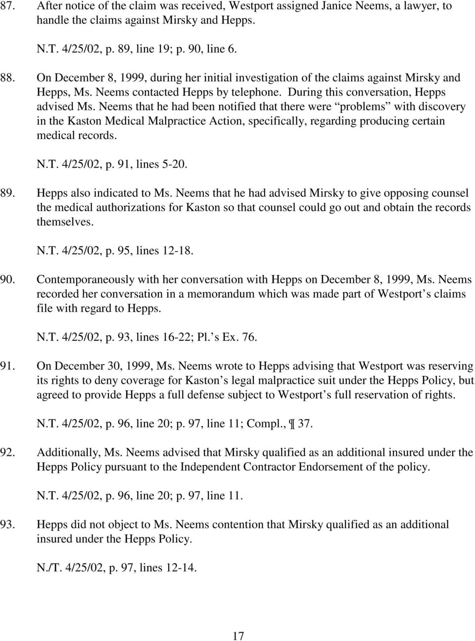 Neems that he had been notified that there were problems with discovery in the Kaston Medical Malpractice Action, specifically, regarding producing certain medical records. N.T. 4/25/02, p.