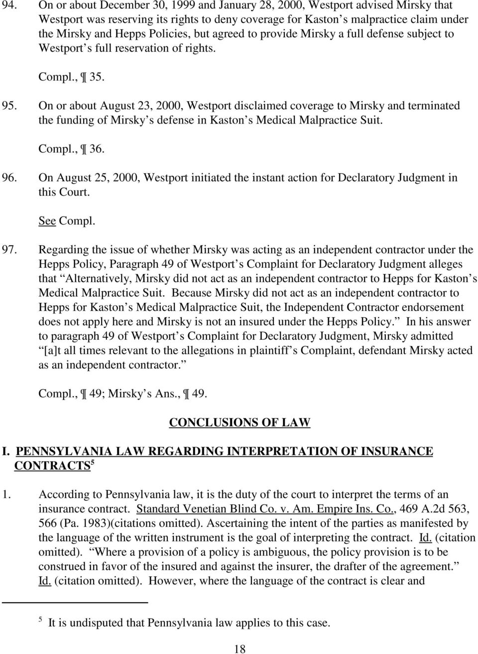 On or about August 23, 2000, Westport disclaimed coverage to Mirsky and terminated the funding of Mirsky s defense in Kaston s Medical Malpractice Suit. Compl., 36. 96.