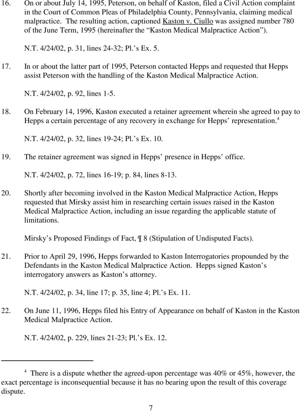 In or about the latter part of 1995, Peterson contacted Hepps and requested that Hepps assist Peterson with the handling of the Kaston Medical Malpractice Action. N.T. 4/24/02, p. 92, lines 1-5. 18.